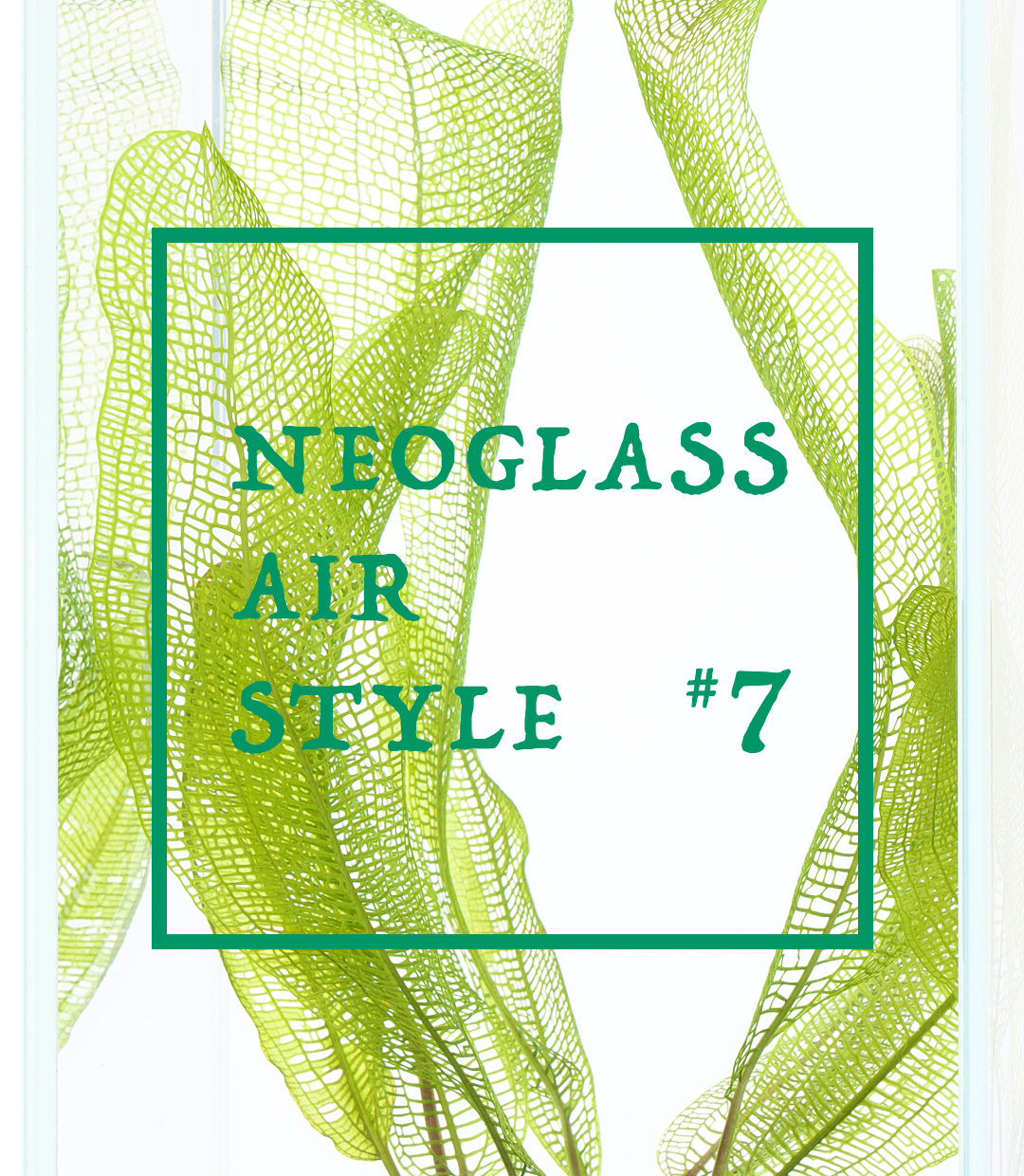 NEO GLASS AIR STYLE #7